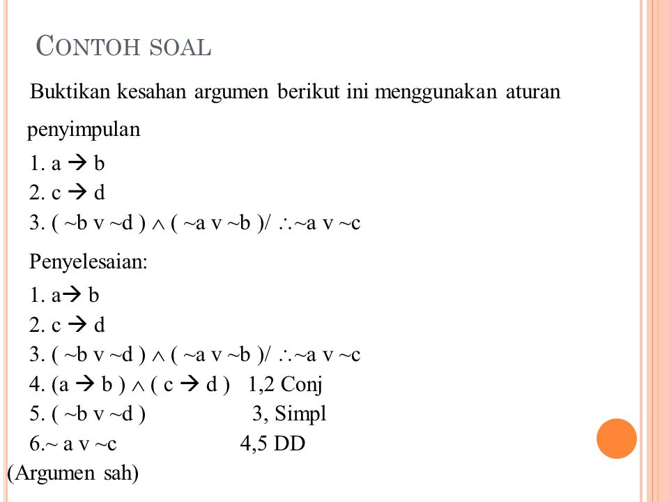 Contoh soal 1. a  b 2. c  d 3. ( ~b v ~d )  ( ~a v ~b )/ ~a v ~c