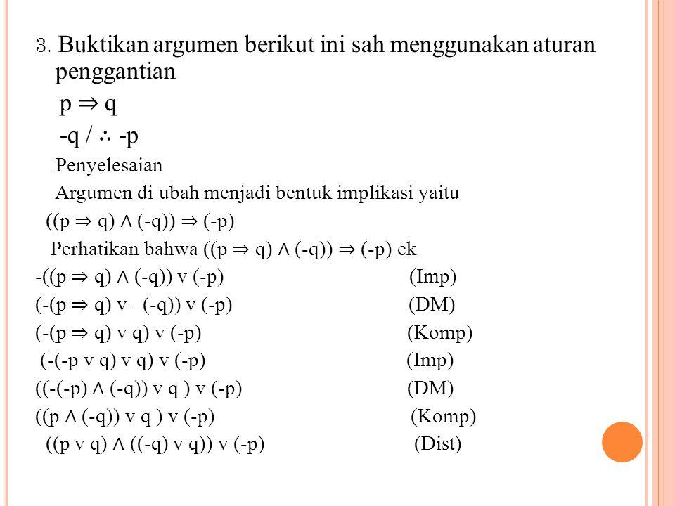 3. Buktikan argumen berikut ini sah menggunakan aturan penggantian