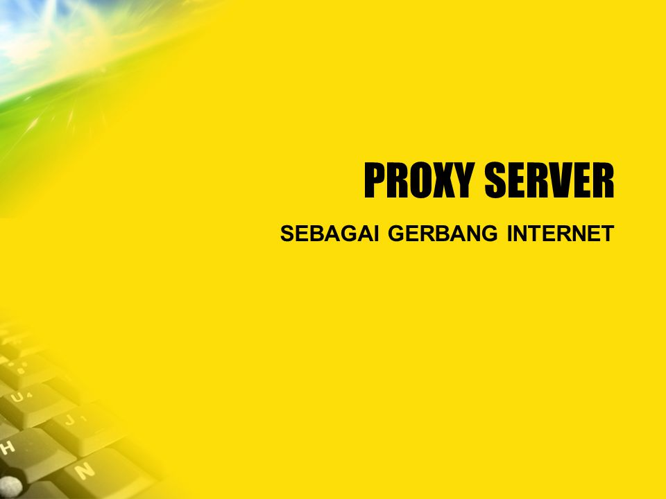 PROXY SERVER SEBAGAI GERBANG INTERNET