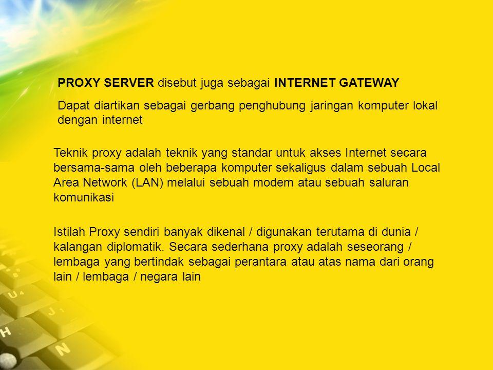 PROXY SERVER disebut juga sebagai INTERNET GATEWAY