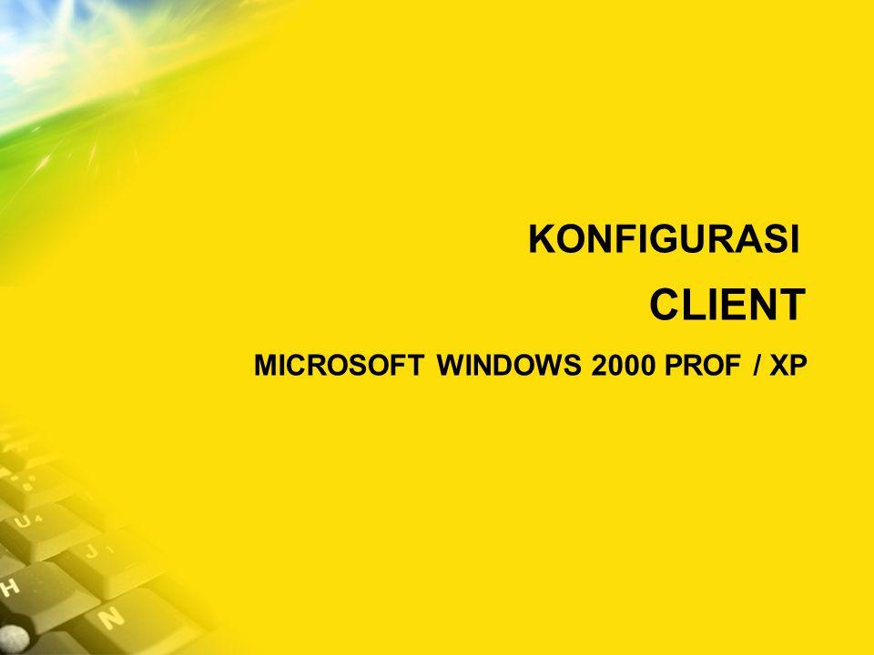 KONFIGURASI CLIENT MICROSOFT WINDOWS 2000 PROF / XP