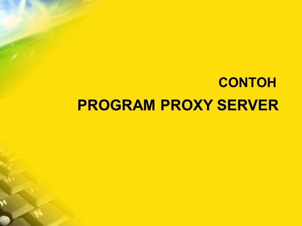 CONTOH PROGRAM PROXY SERVER