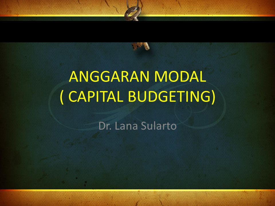 ANGGARAN MODAL ( CAPITAL BUDGETING)