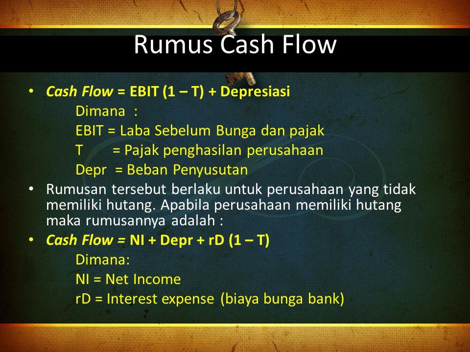 Rumus Cash Flow Cash Flow = EBIT (1 – T) + Depresiasi Dimana :