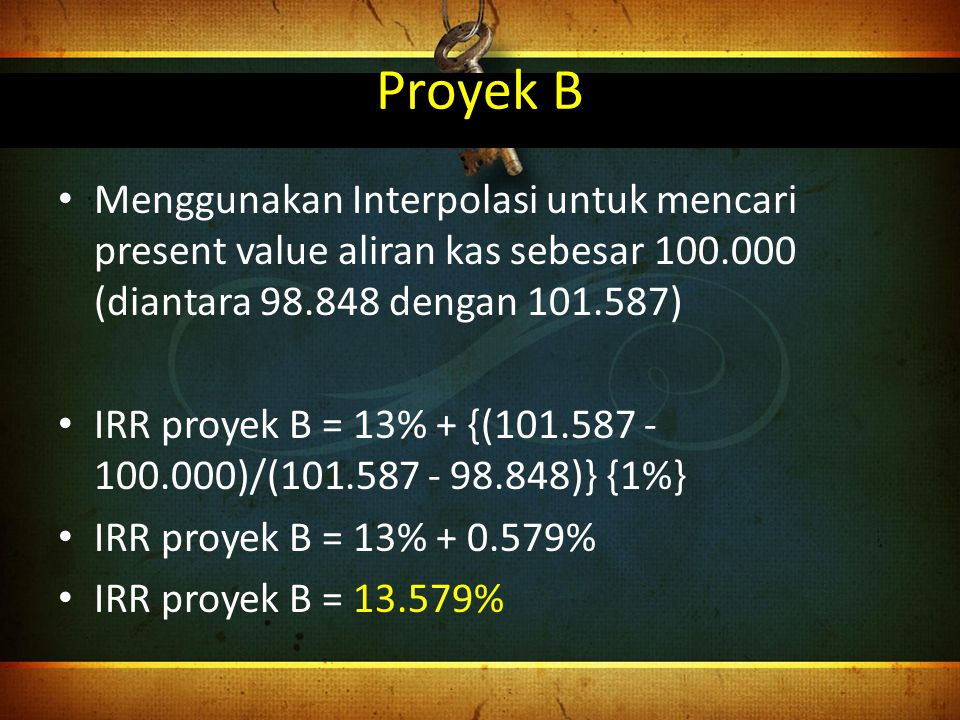 Proyek B Menggunakan Interpolasi untuk mencari present value aliran kas sebesar 100.000 (diantara 98.848 dengan 101.587)