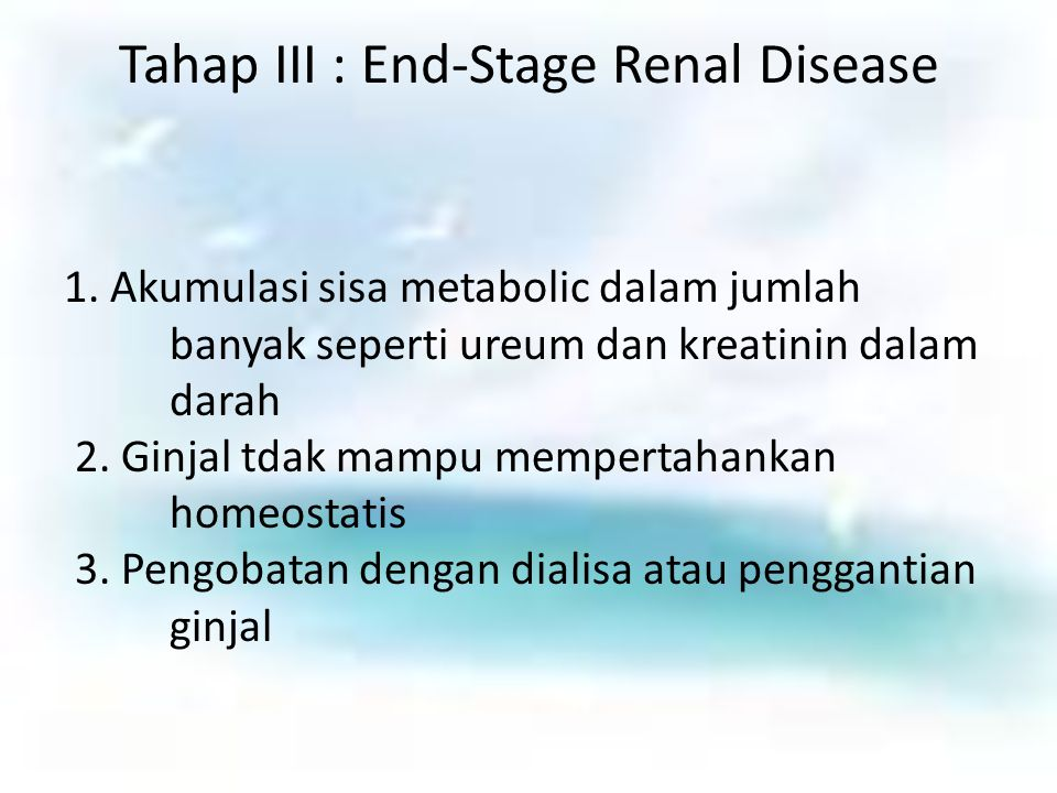 Tahap III : End-Stage Renal Disease