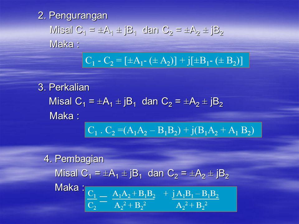 Misal C1 = ±A1 ± jB1 dan C2 = ±A2 ± jB2 Maka :
