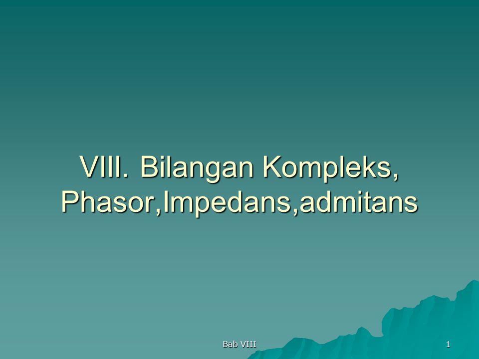 VIII. Bilangan Kompleks, Phasor,Impedans,admitans