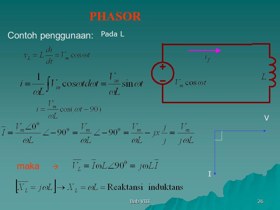 PHASOR Contoh penggunaan: Pada L V maka  I Bab VIII