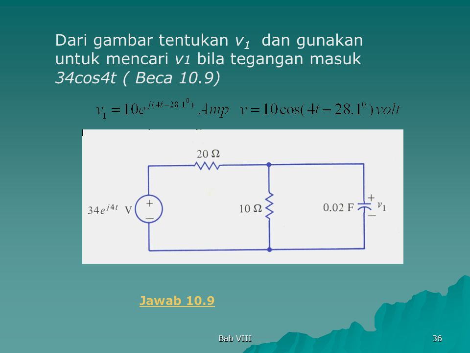 Dari gambar tentukan v1 dan gunakan untuk mencari v1 bila tegangan masuk 34cos4t ( Beca 10.9)