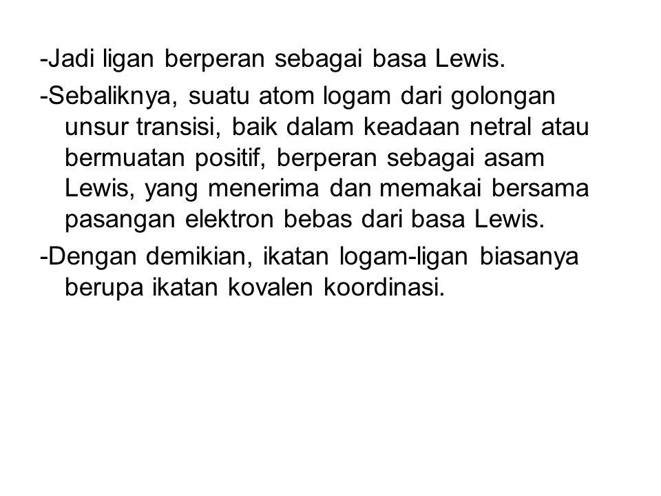 -Jadi ligan berperan sebagai basa Lewis.