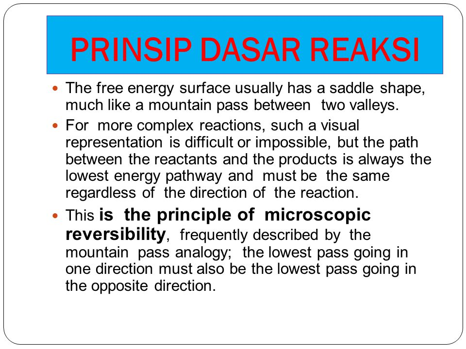 PRINSIP DASAR REAKSI The free energy surface usually has a saddle shape, much like a mountain pass between two valleys.