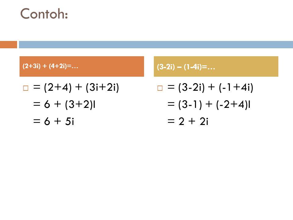 Contoh: = (2+4) + (3i+2i) = 6 + (3+2)I = 6 + 5i = (3-2i) + (-1+4i)