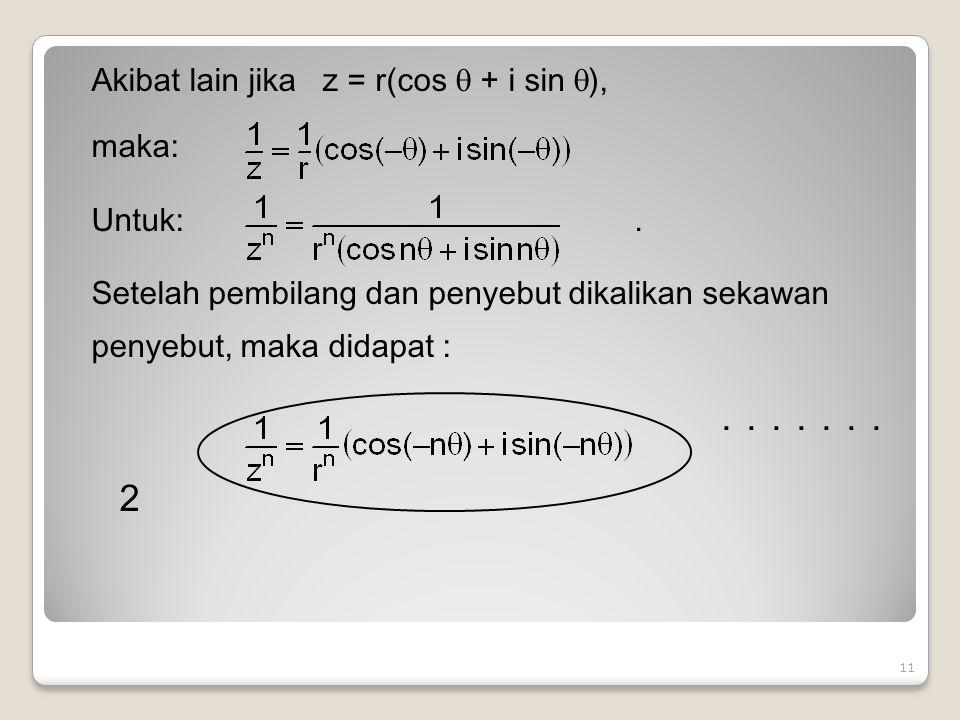 . . . . . . . 2 Akibat lain jika z = r(cos  + i sin ), maka: