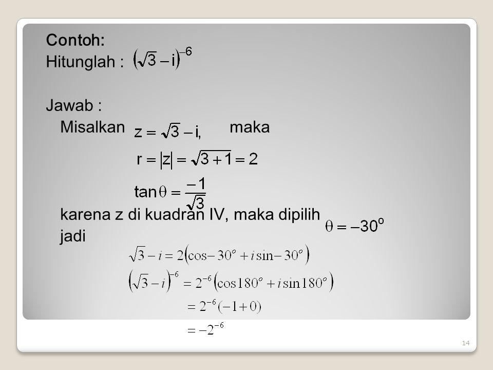 Contoh: Hitunglah : Jawab : Misalkan maka karena z di kuadran IV, maka dipilih jadi