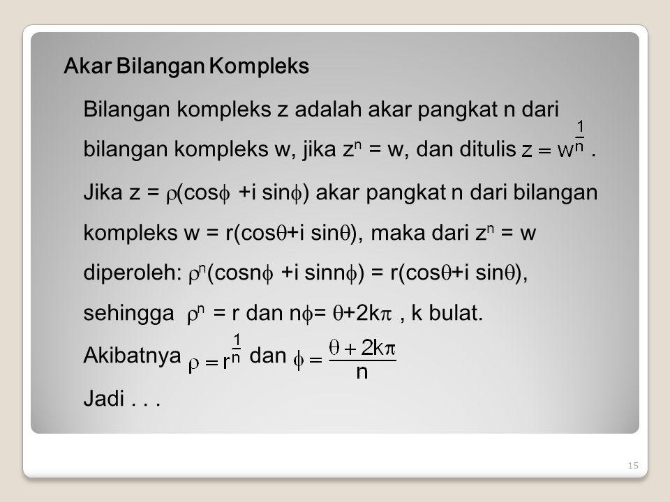 Akar Bilangan Kompleks Bilangan kompleks z adalah akar pangkat n dari bilangan kompleks w, jika zn = w, dan ditulis .