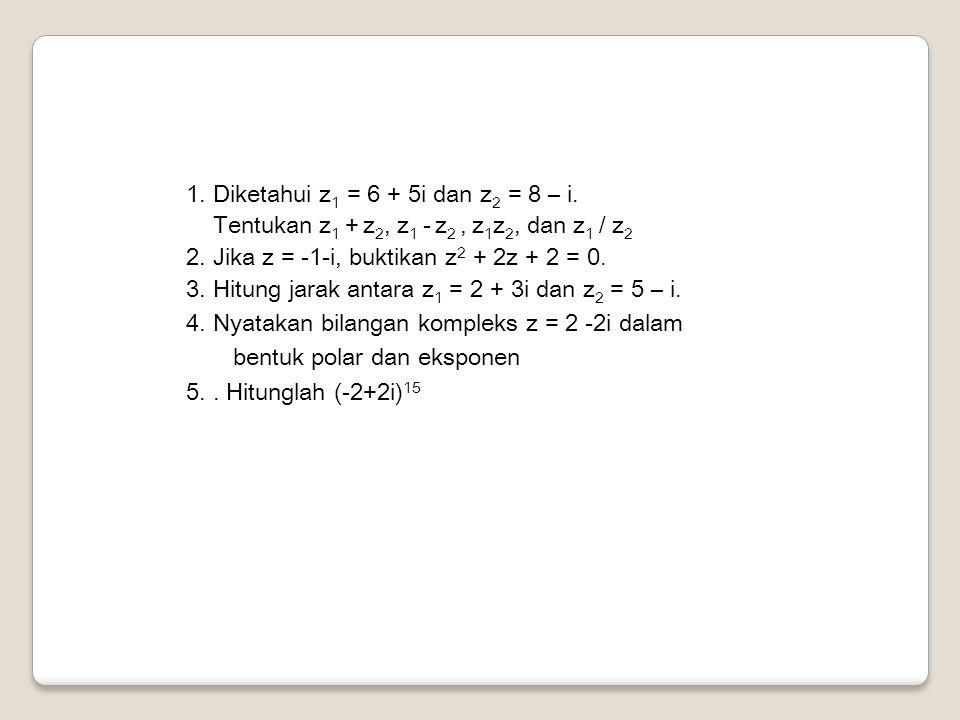 1. Diketahui z1 = 6 + 5i dan z2 = 8 – i.