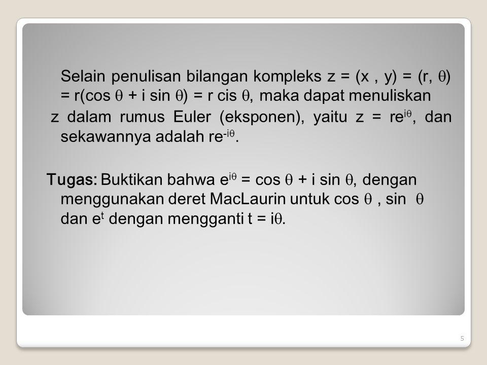 Selain penulisan bilangan kompleks z = (x , y) = (r, ) = r(cos  + i sin ) = r cis , maka dapat menuliskan z dalam rumus Euler (eksponen), yaitu z = rei, dan sekawannya adalah re-i.