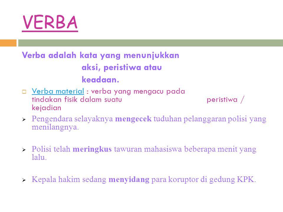 VERBA Verba adalah kata yang menunjukkan aksi, peristiwa atau keadaan.