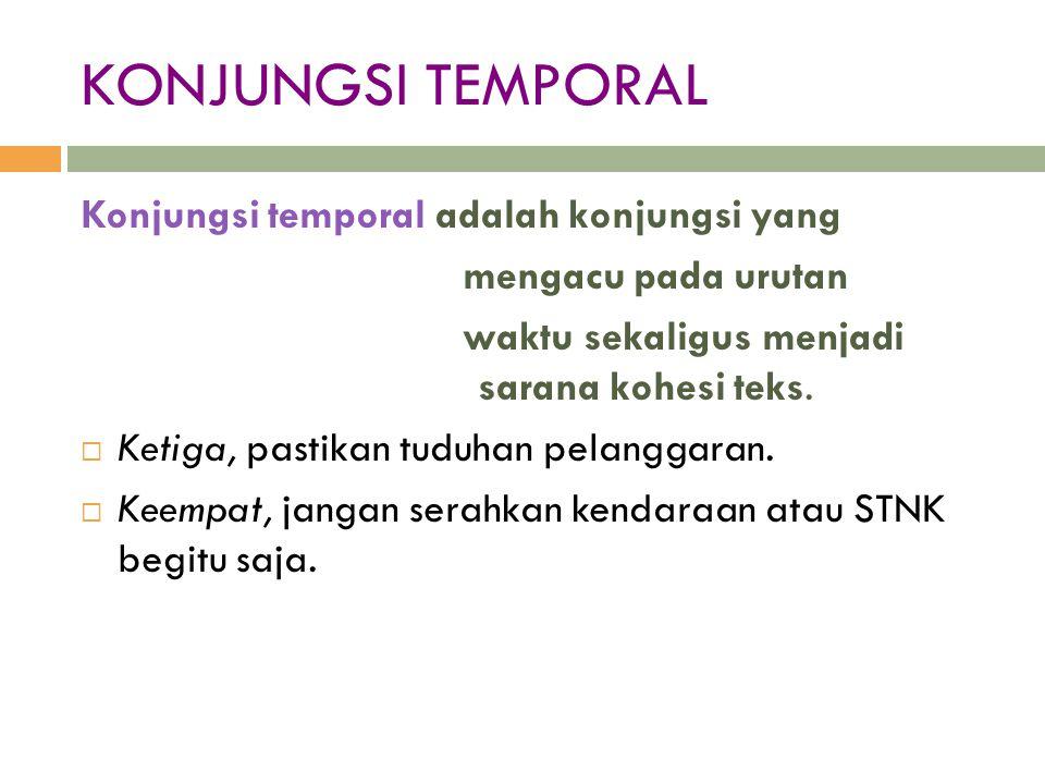 KONJUNGSI TEMPORAL Konjungsi temporal adalah konjungsi yang