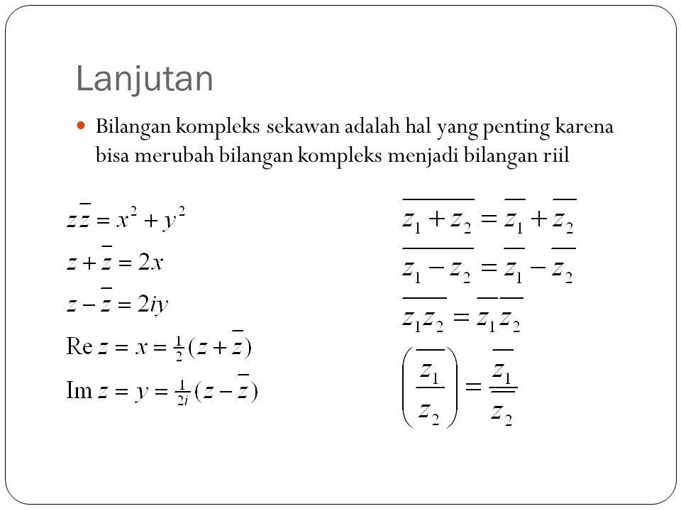 Lanjutan Bilangan kompleks sekawan adalah hal yang penting karena bisa merubah bilangan kompleks menjadi bilangan riil.