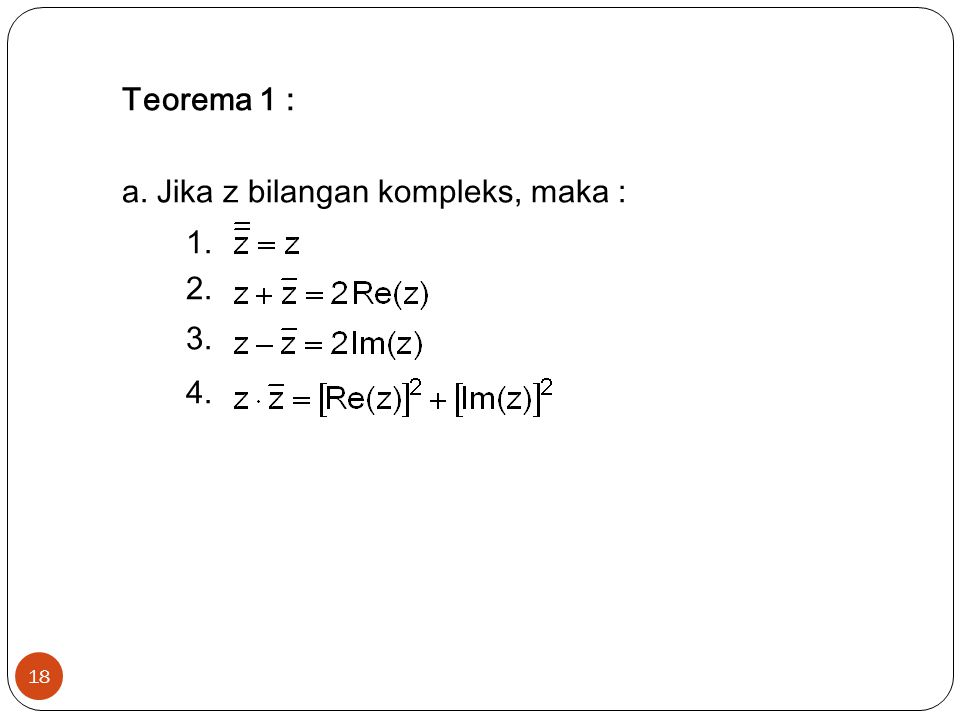 Teorema 1 : a. Jika z bilangan kompleks, maka : 1. 2. 3. 4.