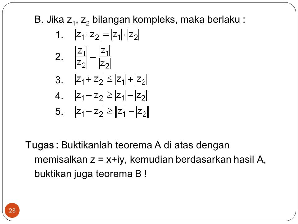 B. Jika z1, z2 bilangan kompleks, maka berlaku : 1. 2. 3. 4. 5