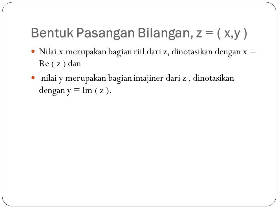 Bentuk Pasangan Bilangan, z = ( x,y )