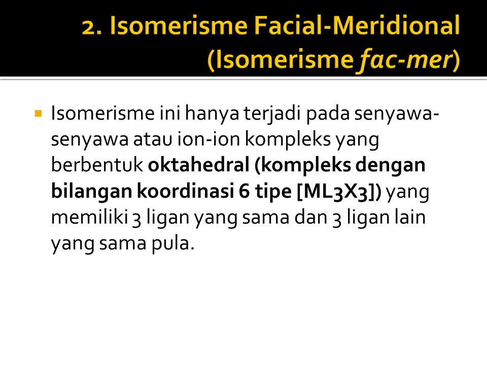 2. Isomerisme Facial-Meridional (Isomerisme fac-mer)
