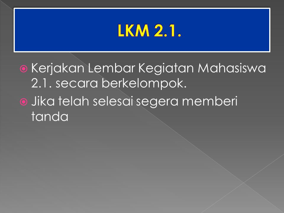 LKM 2.1. Kerjakan Lembar Kegiatan Mahasiswa 2.1. secara berkelompok.