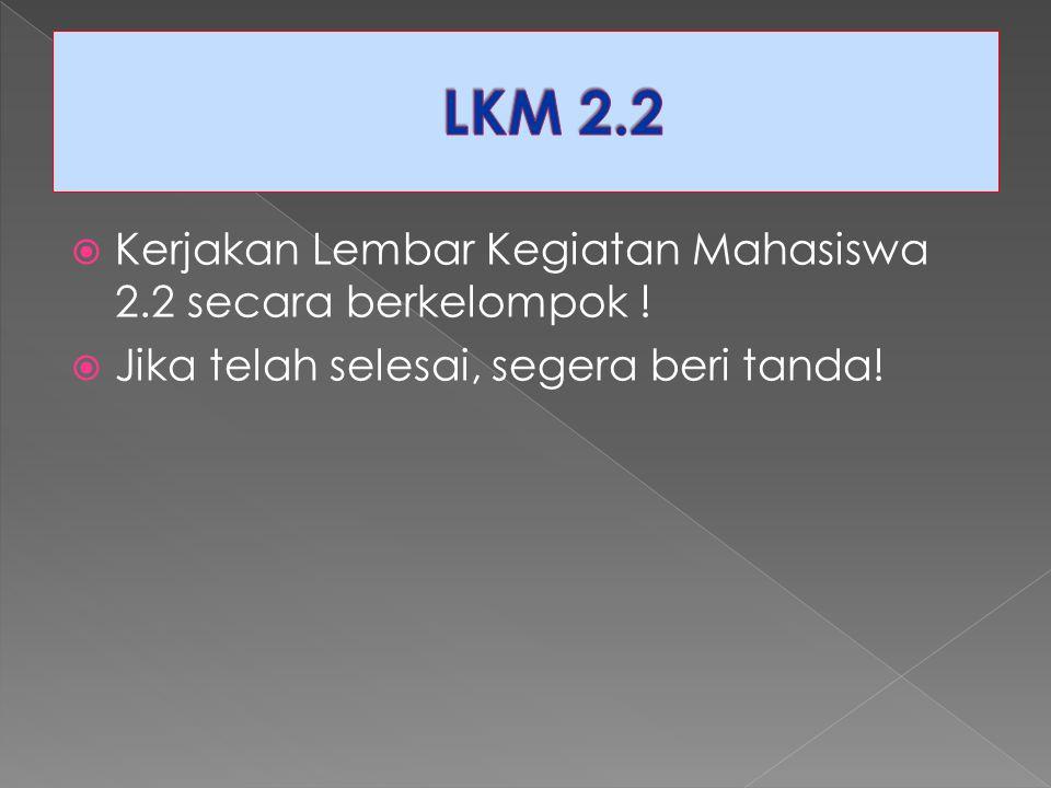 LKM 2.2 Kerjakan Lembar Kegiatan Mahasiswa 2.2 secara berkelompok !