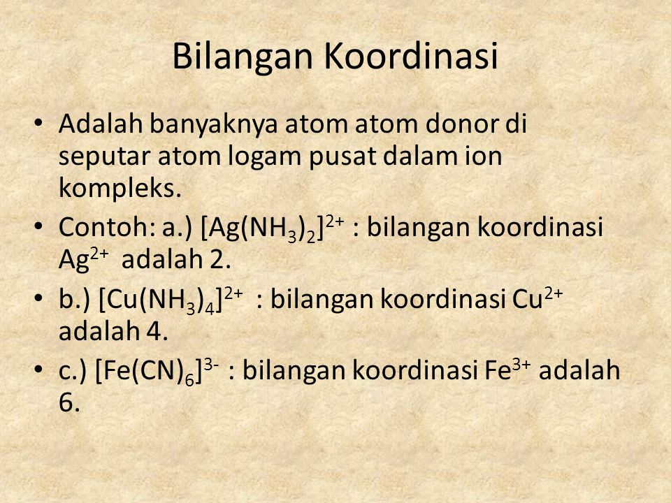 Bilangan Koordinasi Adalah banyaknya atom atom donor di seputar atom logam pusat dalam ion kompleks.