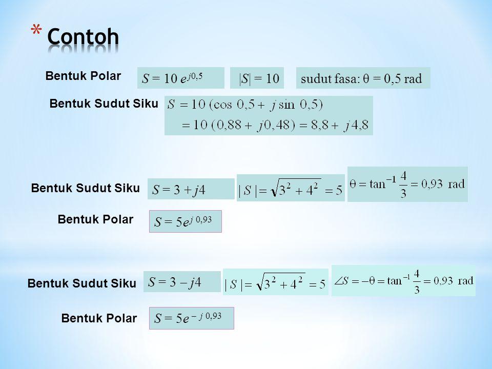Contoh |S| = 10 sudut fasa: θ = 0,5 rad S = 10 e j0,5 S = 3 + j4
