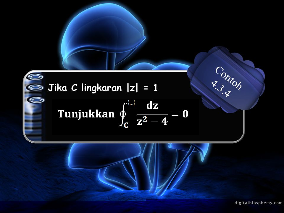 Contoh 4.3.4 Jika C lingkaran |z| = 1