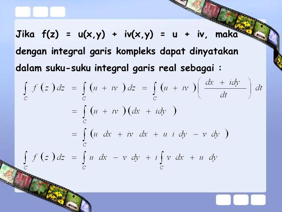 Jika f(z) = u(x,y) + iv(x,y) = u + iv, maka dengan integral garis kompleks dapat dinyatakan dalam suku-suku integral garis real sebagai :