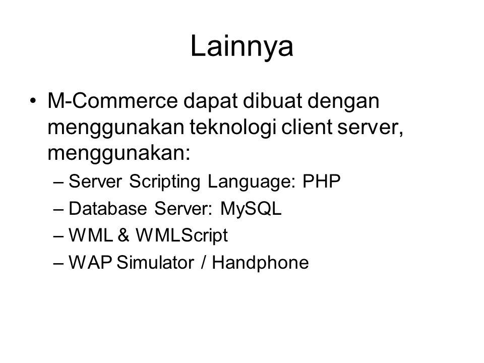 Lainnya M-Commerce dapat dibuat dengan menggunakan teknologi client server, menggunakan: Server Scripting Language: PHP.