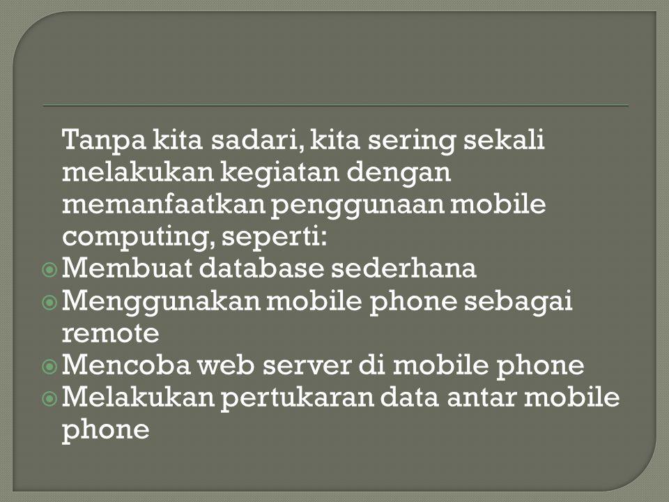 Tanpa kita sadari, kita sering sekali melakukan kegiatan dengan memanfaatkan penggunaan mobile computing, seperti: