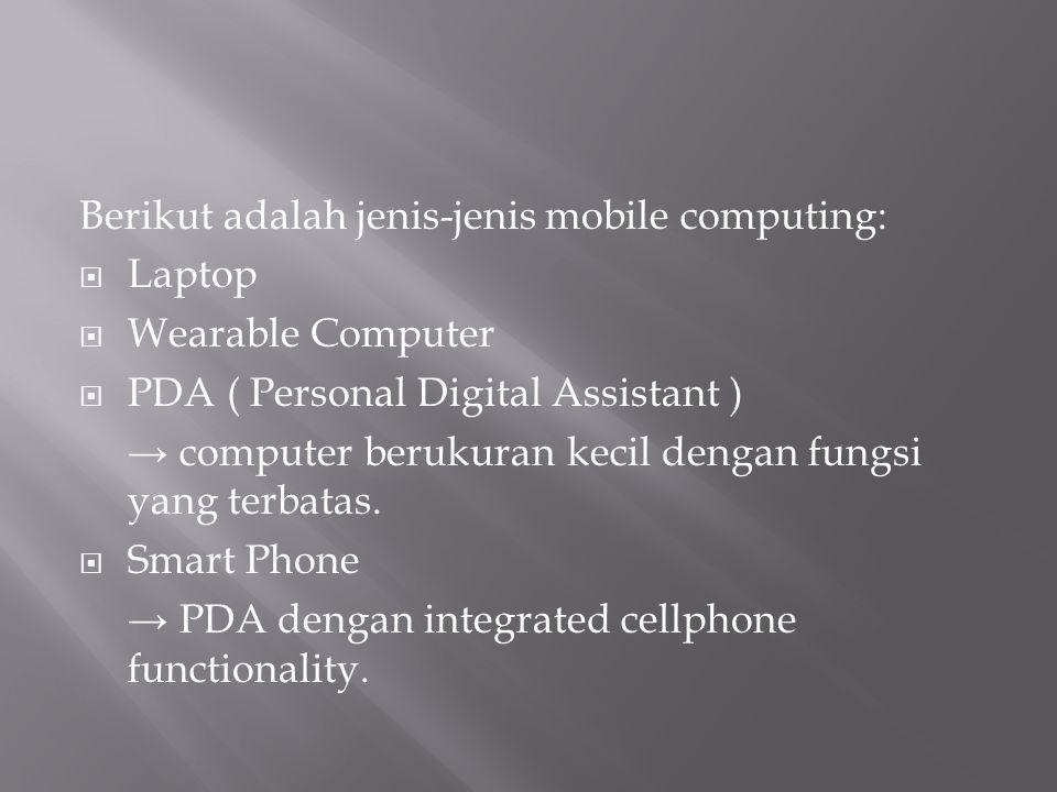 Berikut adalah jenis-jenis mobile computing: