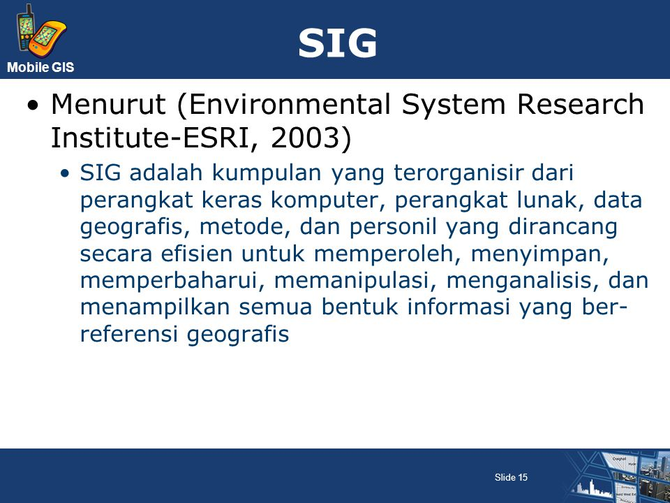 SIG Menurut (Environmental System Research Institute-ESRI, 2003)