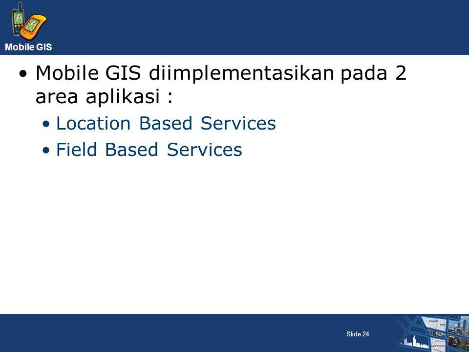 Mobile GIS diimplementasikan pada 2 area aplikasi :