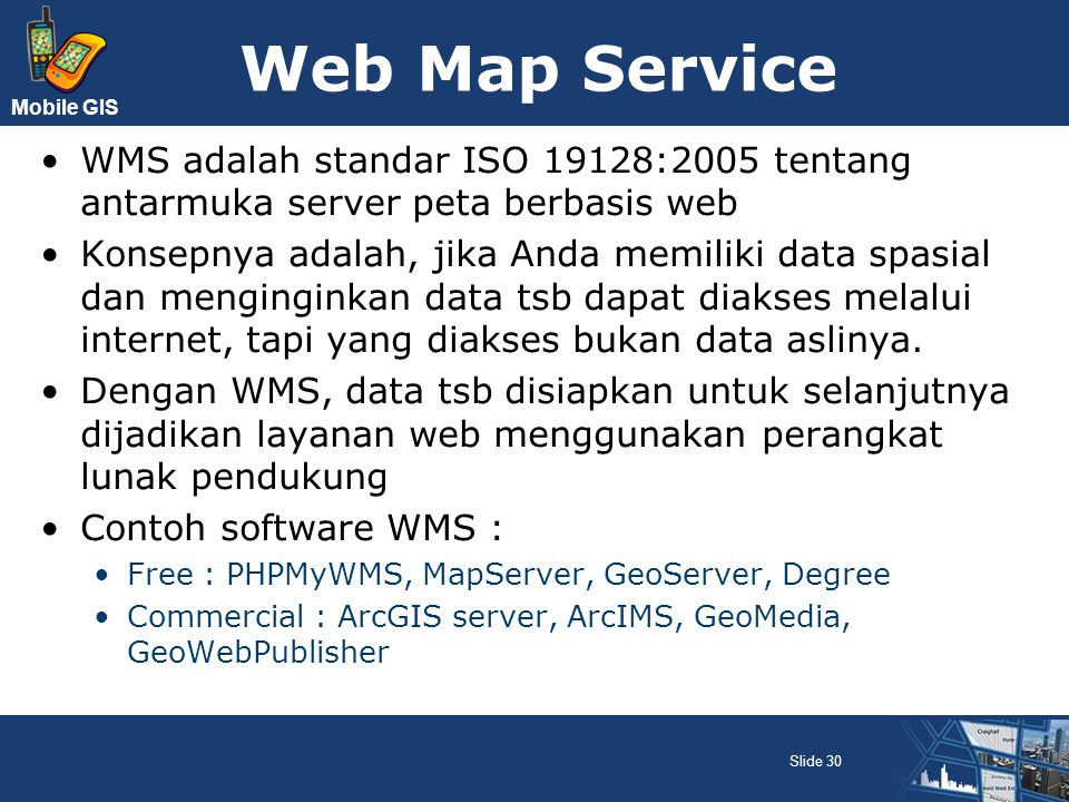 Web Map Service WMS adalah standar ISO 19128:2005 tentang antarmuka server peta berbasis web.