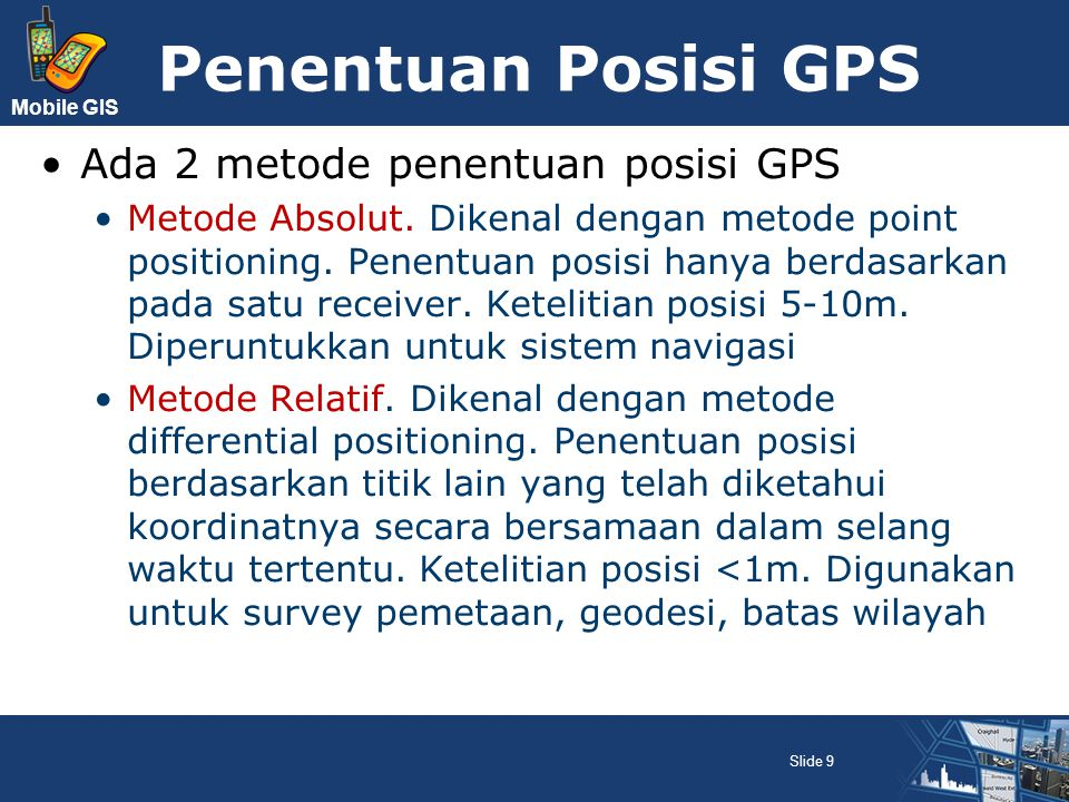 Penentuan Posisi GPS Ada 2 metode penentuan posisi GPS
