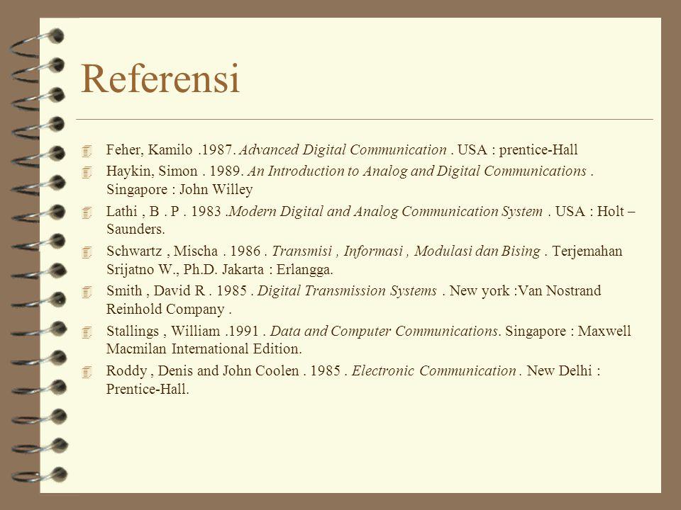 Referensi Feher, Kamilo .1987. Advanced Digital Communication . USA : prentice-Hall.
