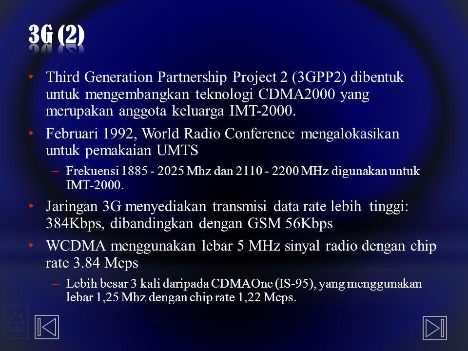 3G (2) Third Generation Partnership Project 2 (3GPP2) dibentuk untuk mengembangkan teknologi CDMA2000 yang merupakan anggota keluarga IMT-2000.