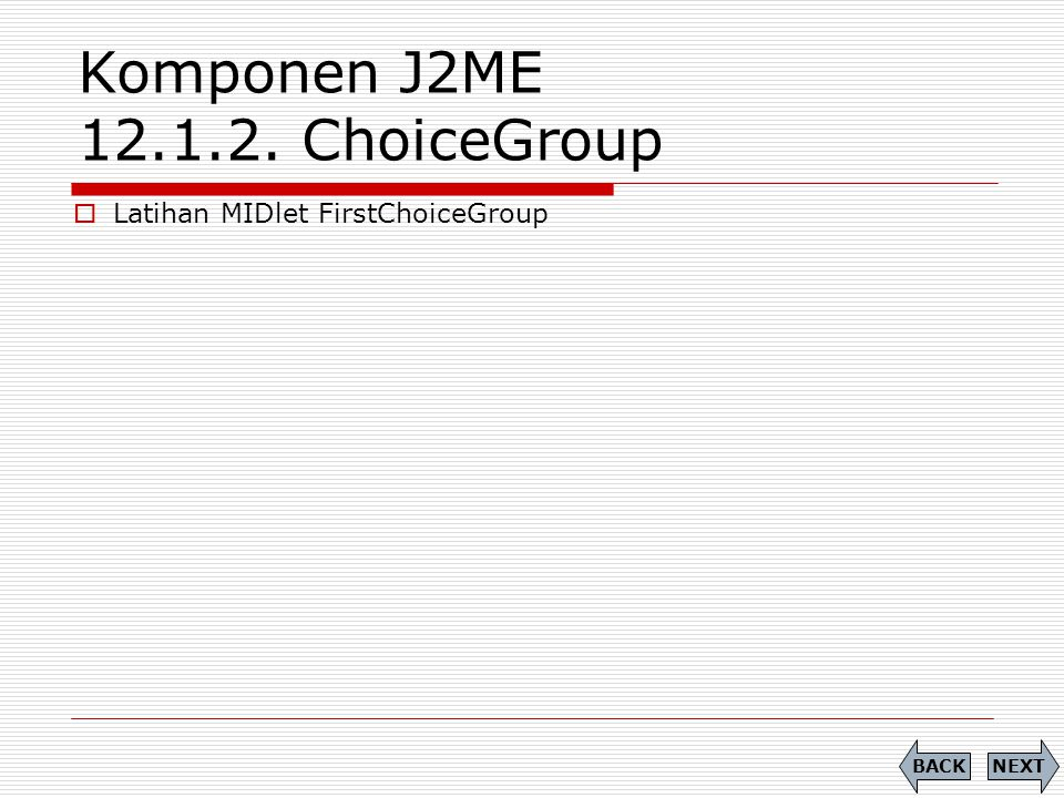 Komponen J2ME 12.1.2. ChoiceGroup