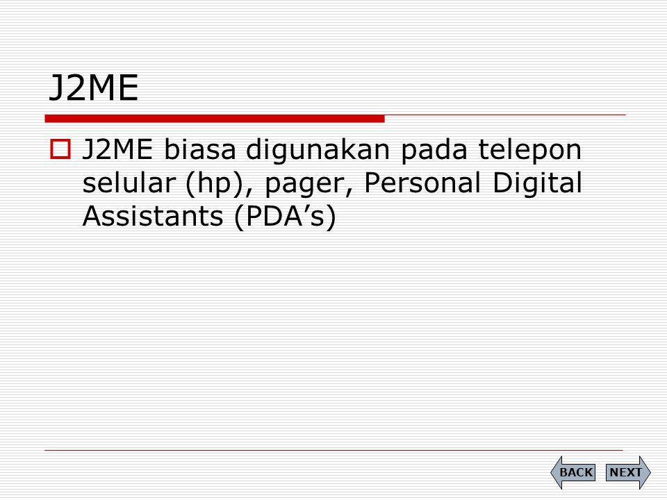 J2ME J2ME biasa digunakan pada telepon selular (hp), pager, Personal Digital Assistants (PDA's) BACK.