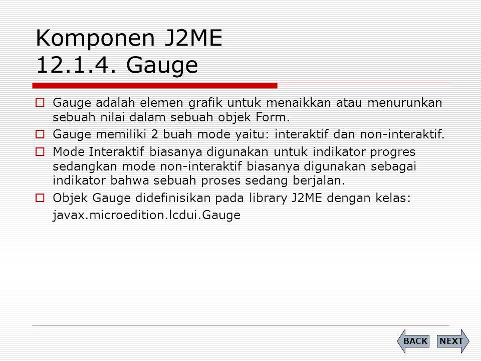 Komponen J2ME 12.1.4. Gauge Gauge adalah elemen grafik untuk menaikkan atau menurunkan sebuah nilai dalam sebuah objek Form.