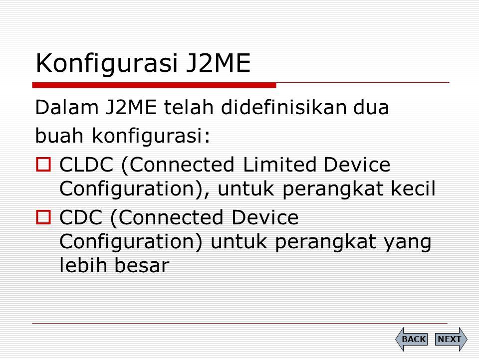 Konfigurasi J2ME Dalam J2ME telah didefinisikan dua buah konfigurasi: