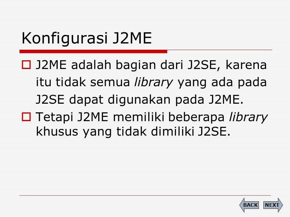 Konfigurasi J2ME J2ME adalah bagian dari J2SE, karena