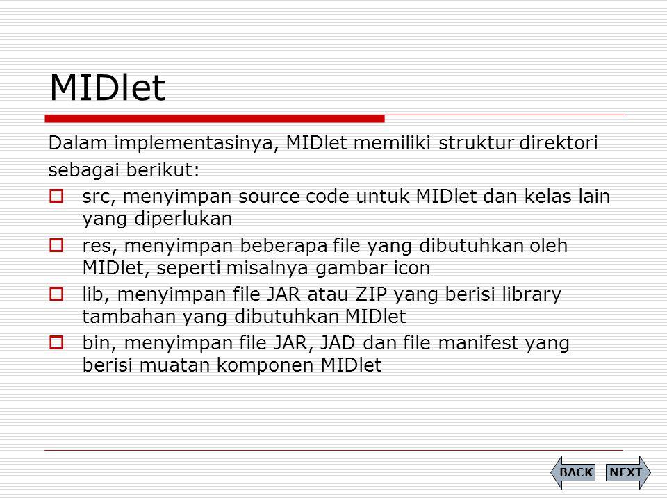 MIDlet Dalam implementasinya, MIDlet memiliki struktur direktori